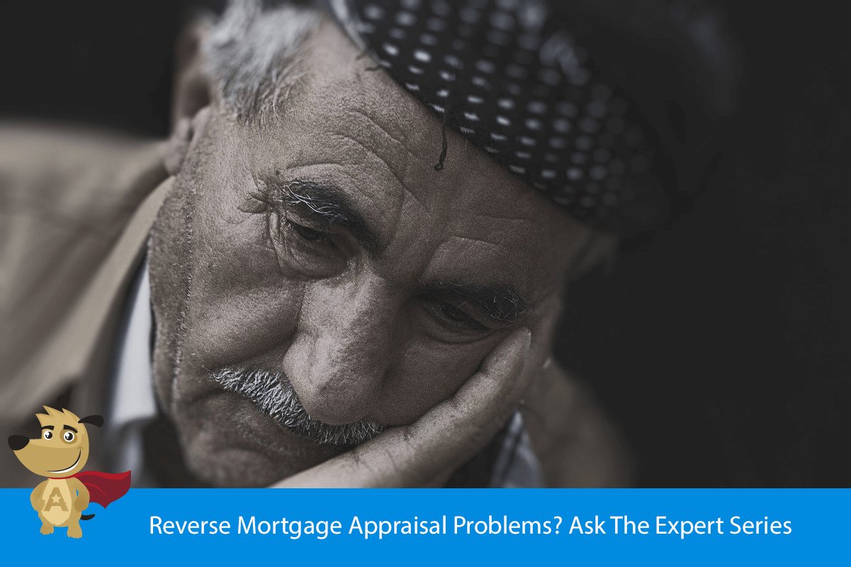 Reverse Mortgage Appraisal Problems? Ask The Expert Series