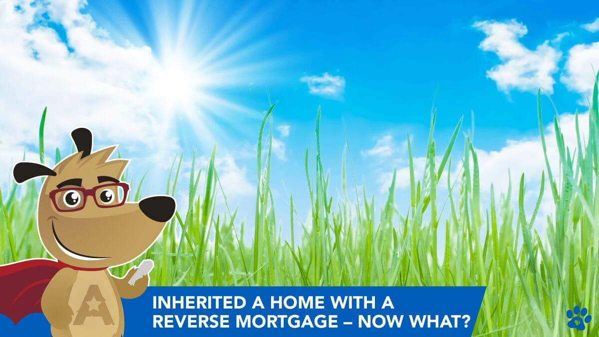 """""""I have inherited a home with a reverse mortgage, now what?"""""""