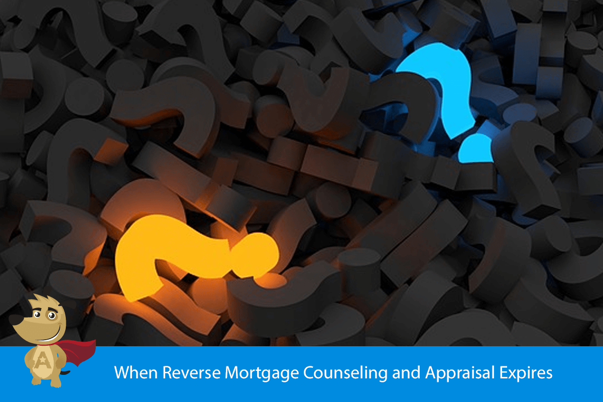 When Reverse Mortgage Counseling and Appraisal Expires