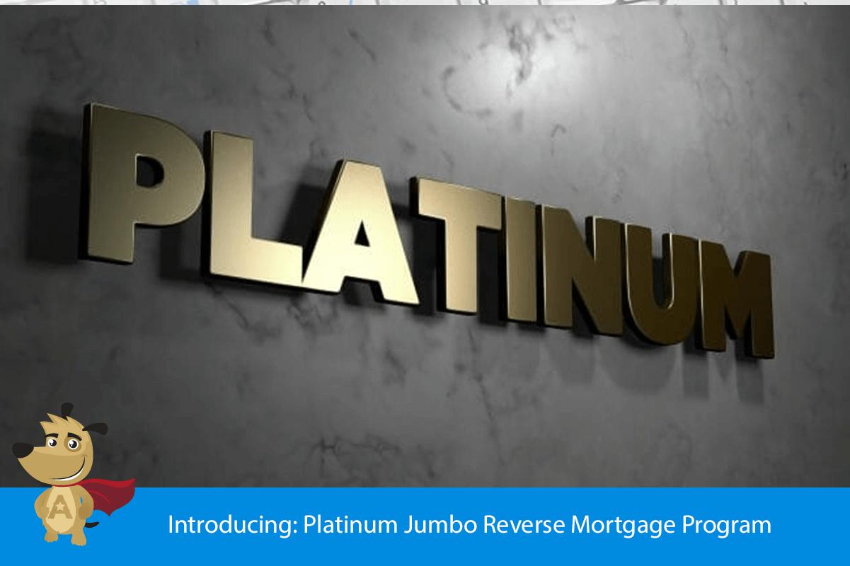 Introducing: Platinum Jumbo Reverse Mortgage Program