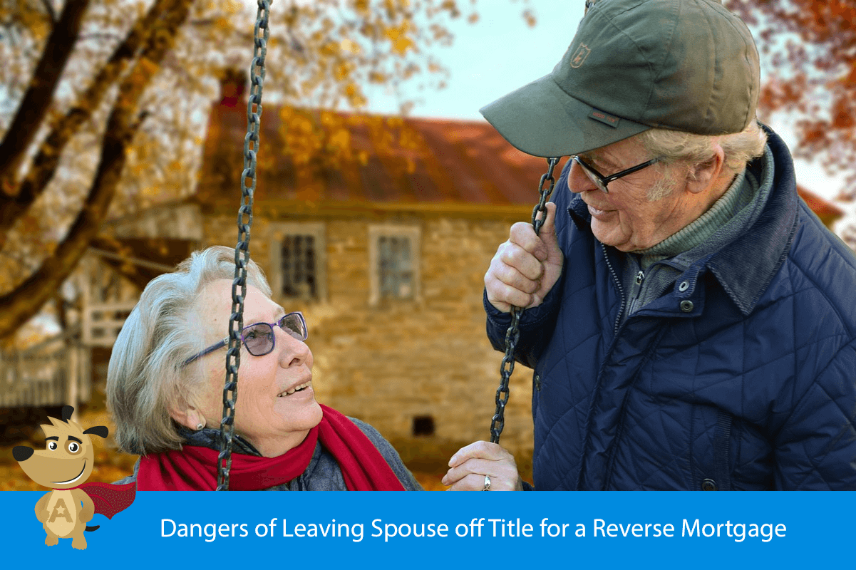 Dangers of Leaving Spouse off Title for a Reverse Mortgage