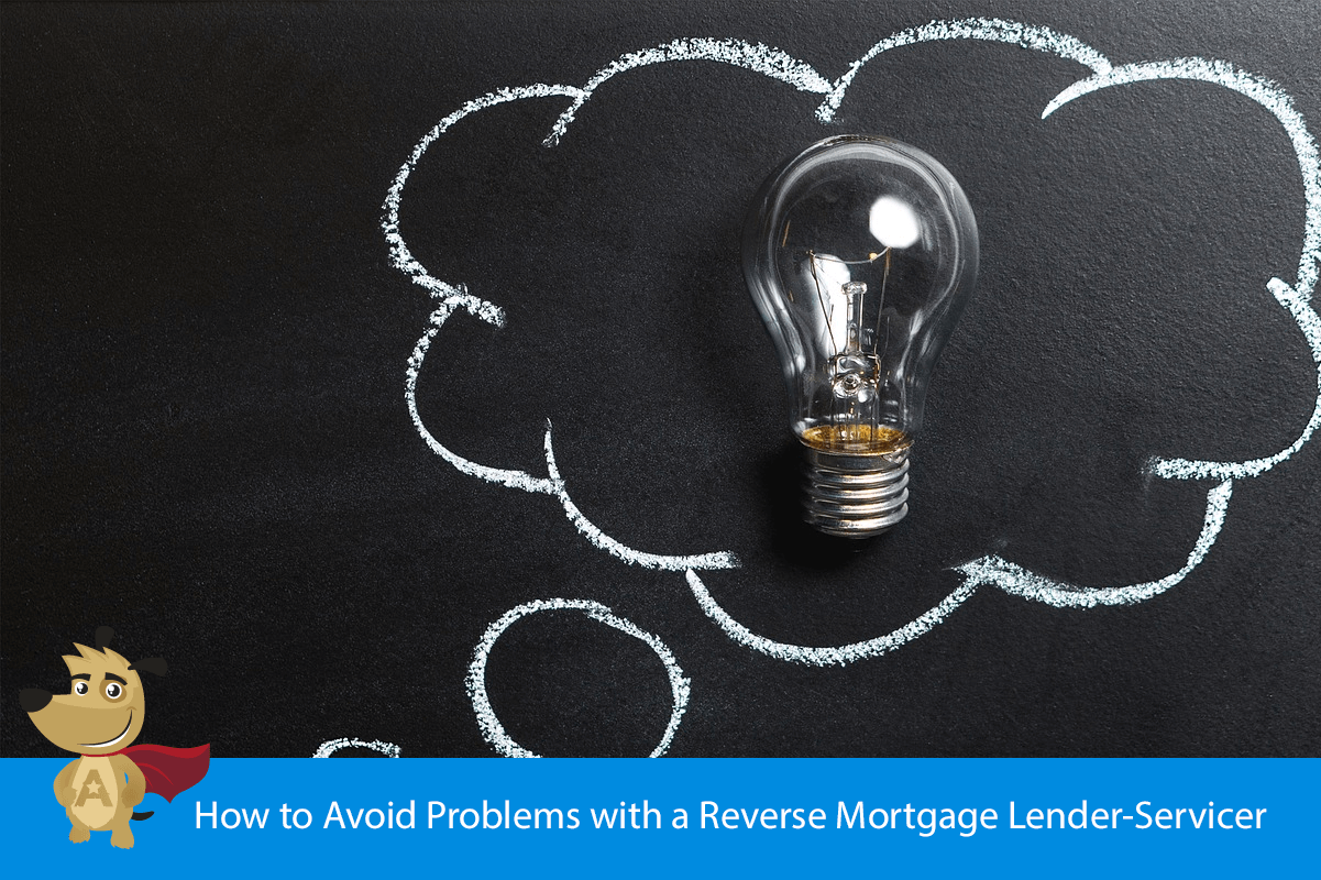 How to Avoid Problems with a Reverse Mortgage Lender-Servicer