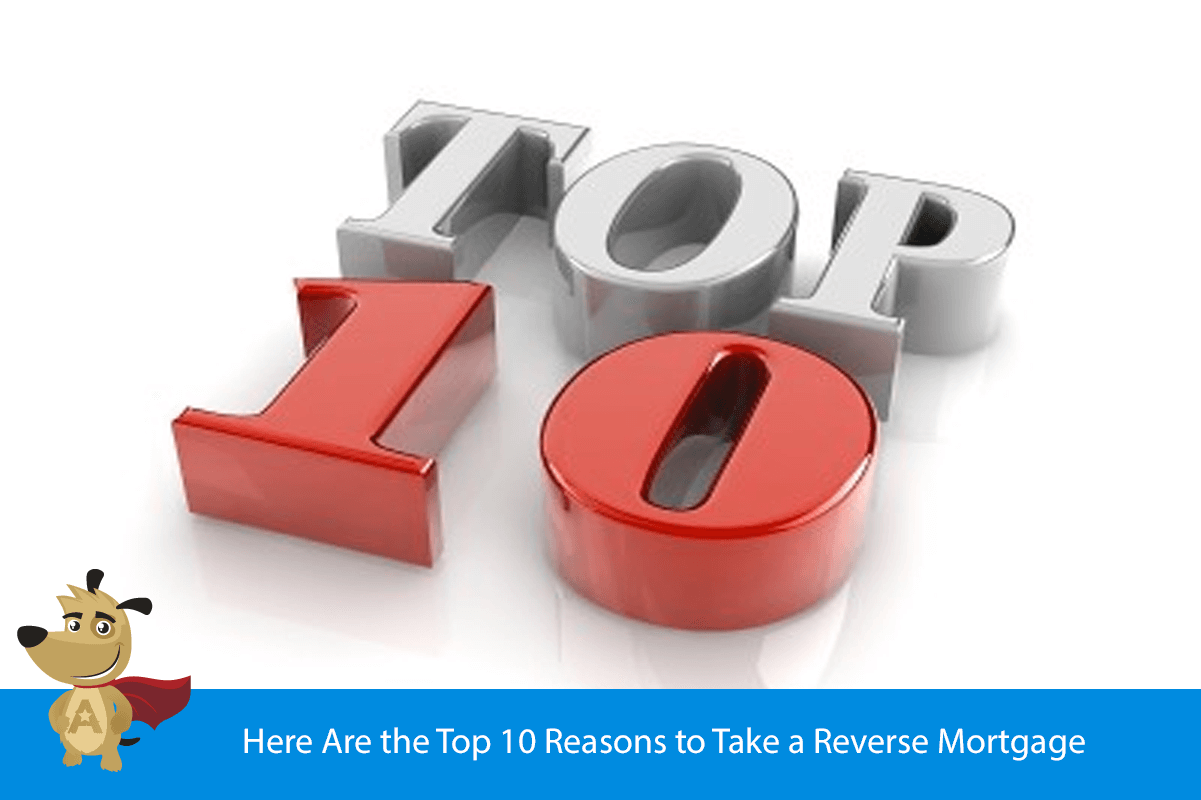 Here Are the Top 10 Reasons to Take a Reverse Mortgage