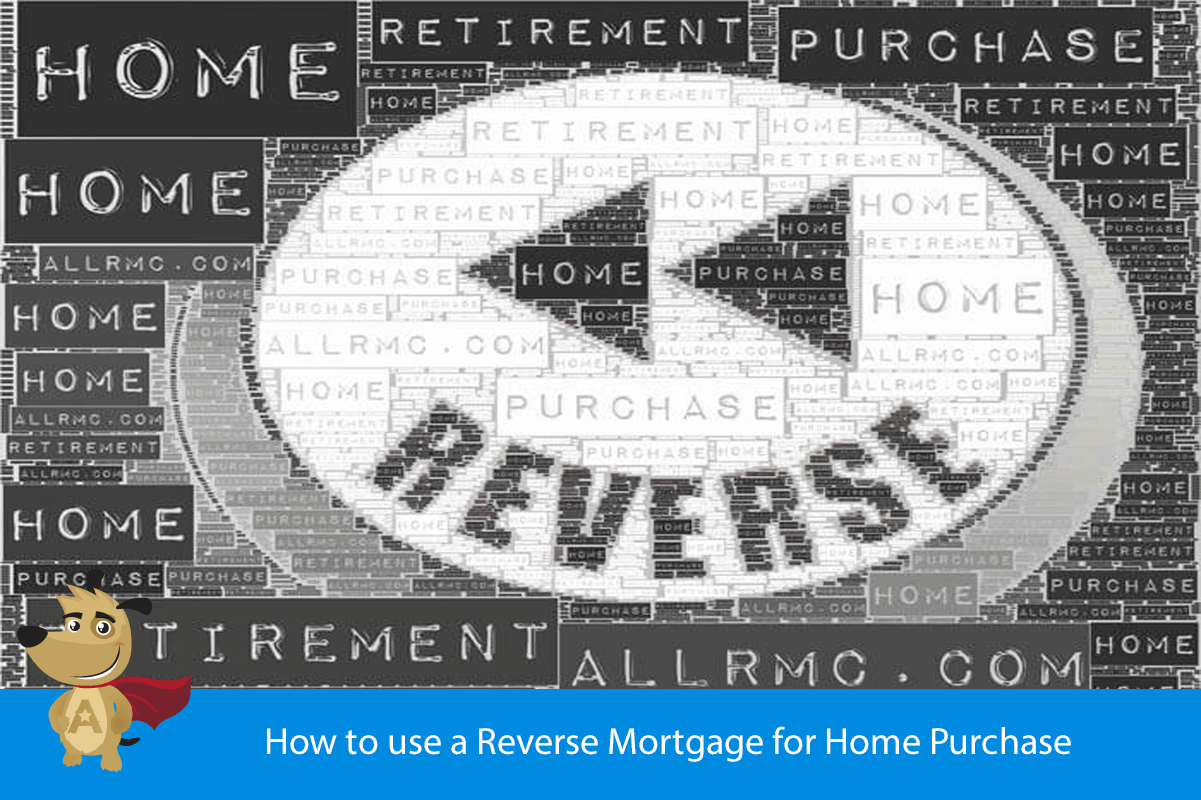 How To Use A Reverse Mortgage For Home Purchase