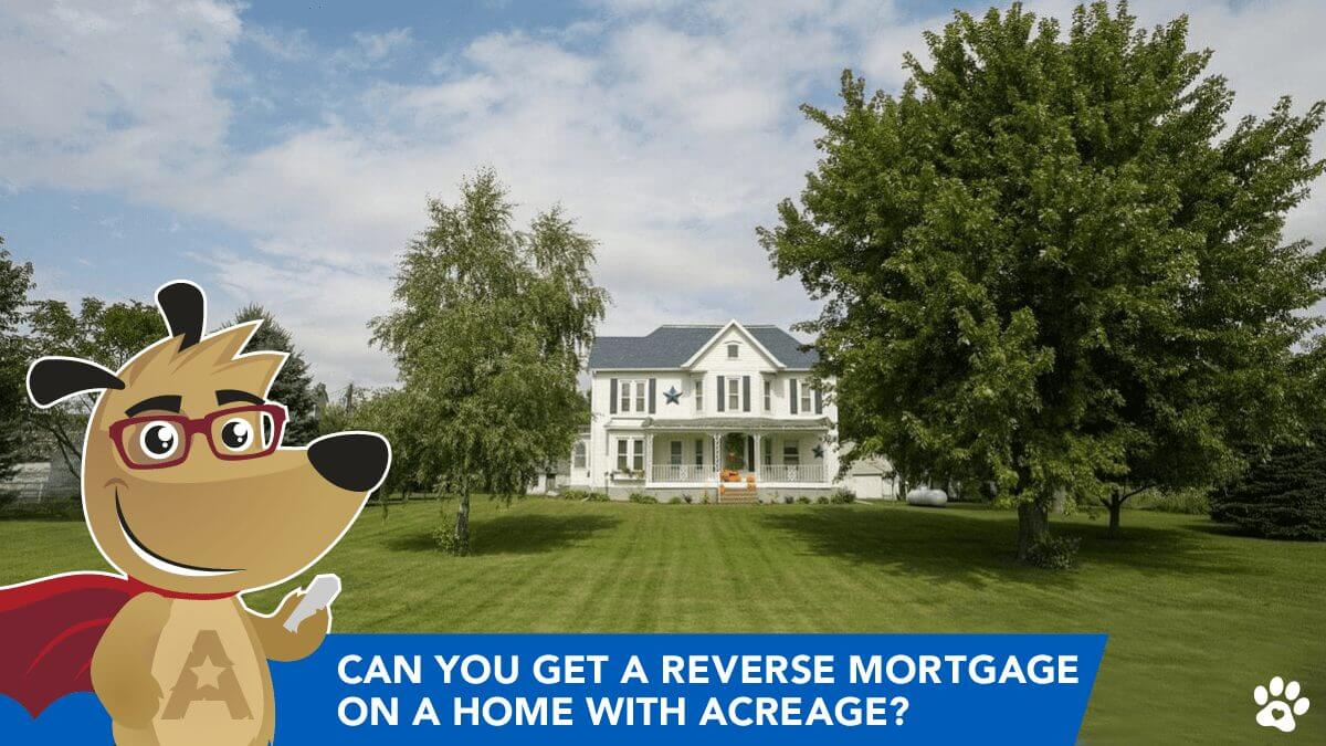 Can you get a Reverse Mortgage on a Home with Acreage?